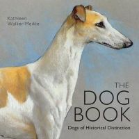 Kathleen Walker-Meikle - The Dog Book: Dogs of Historical Distinction (Old House) - 9781908402905 - 9781908402905