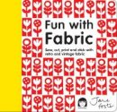 Foster, Jane - Fun with Fabric: Sew, Cut, Print and Stick with Retro and Vintage Fabric - 9781908449900 - V9781908449900