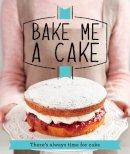 Good Housekeeping Institute - Bake Me a Cake - 9781908449924 - V9781908449924