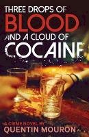 Mouron, Quentin - Three Drops of Blood and a Cloud of Cocaine - 9781908524836 - V9781908524836