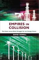 Howell, David - Empires in Collision: The Green versus Black Struggle for Our Energy Future - 9781908531636 - V9781908531636