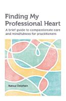 Oelofsen, Natius - Finding My Professional Heart: A Brief Guide to Compassionate Care and Mindfulness for Practitioners - 9781908625403 - V9781908625403
