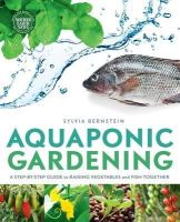 Bernstein, Sylvia - Aquaponic Gardening: A Step-by-Step Guide to Raising Vegetables and Fish Together - 9781908643087 - V9781908643087