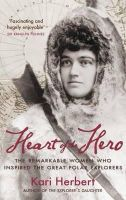 Herbert, Kari - Heart of the Hero - 9781908643216 - V9781908643216