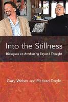 Weber PhD, Gary, Doyle PhD, Richard - Into the Stillness: Dialogues on Awakening Beyond Thought - 9781908664532 - V9781908664532