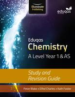Blake, Peter, Charles, Elfed, Foster, Kathryn - Eduqas Chemistry for A Level Year 1 & AS: Study and Revision Guide - 9781908682680 - V9781908682680