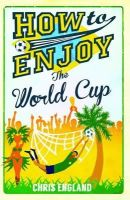 Chris England - How to Enjoy the World Cup - 9781908699916 - KRA0011795