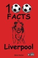 Horton, Steve - Liverpool - 100 Facts - 9781908724137 - V9781908724137
