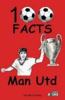 McCartney, Iain - Manchester United - 100 Facts - 9781908724151 - V9781908724151