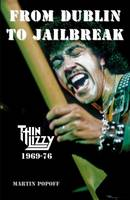Popoff, Martin - From Dublin to Jailbreak: Thin Lizzy 1969-76 - 9781908724397 - V9781908724397