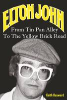 Hayward, Keith - Elton John: From Tin Pan Alley to the Yellow Brick Road - 9781908724519 - V9781908724519