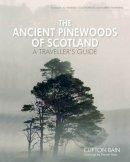 Bain Clifton - The Ancient Pinewoods of Scotland - 9781908737250 - V9781908737250