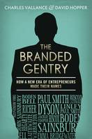 Vallance, Charles, Hopper, David - The Branded Gentry: How A New Era of Entrepreneurs Made Their Names - 9781908739780 - V9781908739780