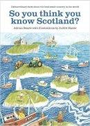 Adrian Searle - So You Think You Know Scotland - 9781908754899 - KLJ0019271