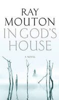 Mouton, Ray - In Gods House - 9781908800077 - V9781908800077