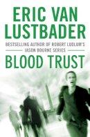 Eric Van Lustbader - Blood Trust - 9781908800350 - 9781908800350