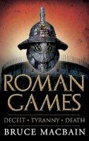 Bruce MacBain - Roman Games (Plinius Secundus 1) - 9781908800367 - V9781908800367