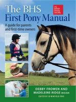 Deborah Frowen, Madeleine Ridge - The BHS First Pony Manual: A Guide for Parents and First-time Owners - 9781908809155 - 9781908809155