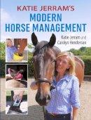 Jerram, Katie, Henderson, Carolyn - Katie Jerram's Modern Horse Management - 9781908809278 - V9781908809278