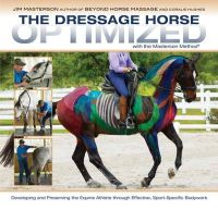 Masterson, Jim - The Dressage Horse Optimized: With the Masterson Method - 9781908809353 - V9781908809353
