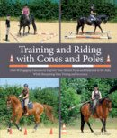 Schope, Sigrid - Training and Riding with Cones and Poles: Over 40 Engaging Exercises to Improve Your Horse's Focus and Response to the AIDS, While Sharpening Your Timing and Accuracy - 9781908809360 - V9781908809360