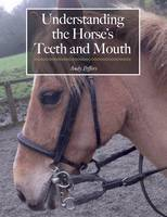 Peffers, Andy - Understanding the Horse's Teeth and Mouth - 9781908809520 - V9781908809520