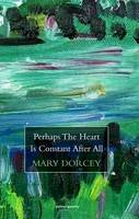 Mary Dorcey - Perhaps the Heart Is Constant After All - 9781908836106 - V9781908836106