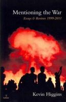 Kevin Higgins - Mentioning the War Essays & Reviews - 9781908836120 - KEX0236105