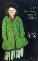 SANDS, AIMEE - GREEN GO TURN OF TELLING - 9781908836168 - V9781908836168
