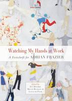 Eva Bourke - Watching My Hands at Work: A Festschift for Adrian Frazier - 9781908836540 - V9781908836540