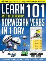 Ryder, Rory - Learn 101 Norwegian Verbs in 1 Day with the Learnbots: The Fast, Fun and Easy Way to Learn Verbs - 9781908869272 - V9781908869272