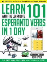 Ryder, Rory - Learn 101 Esperanto Verbs in 1 Day with the Learnbots: The Fast, Fun and Easy Way to Learn Verbs - 9781908869333 - V9781908869333