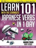 Ryder, Rory - Learn 101 Japanese Verbs in 1 Day with the Learnbots: The Fast, Fun and Easy Way to Learn Verbs - 9781908869340 - V9781908869340