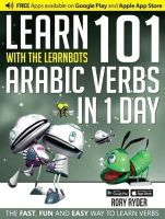 Ryder, Rory - Learn 101 Arabic Verbs in 1 Day with the Learnbots: The Fast, Fun and Easy Way to Learn Verbs - 9781908869357 - V9781908869357