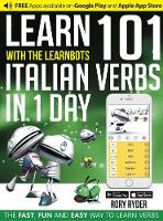 Ryder, Rory - Learn 101 Italian Verbs in 1 Day with the Learnbots: The Fast, Fun and Easy Way to Learn Verbs - 9781908869364 - V9781908869364