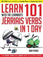 RYDER, RORY - Learn 101 Jerriais Verbs in 1 Day with the Learnbots: The Fast, Fun and Easy Way to Learn Verbs - 9781908869395 - V9781908869395