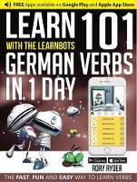 Ryder, Rory - Learn 101 German Verbs in 1 Day with the Learnbots: The Fast, Fun and Easy Way to Learn Verbs - 9781908869463 - V9781908869463