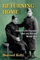 Bernard Kelly - Returning Home: Irish Ex-Servicemen After the Second World War - 9781908928009 - 9781908928009