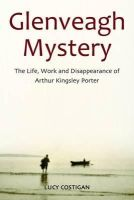 Lucy Costigan - Glenveagh Mystery: The Life, Work and Disappearance of Arthur Kingsley Porter - 9781908928115 - V9781908928115