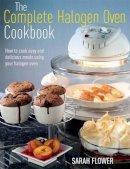 Flower, Sarah - The Complete Halogen Oven Cookbook - 9781908974037 - V9781908974037