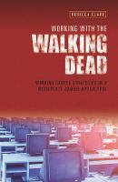 Clare, Rebecca - Working with the Walking Dead: Winning Career Strategies in a Workplace Zombie Apocalypse 2016 - 9781908984524 - V9781908984524