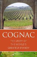 Faith, Nicholas - Cognac: The Story of the World's Greatest Brandy 2016 (Classic Wine Library) - 9781908984654 - V9781908984654