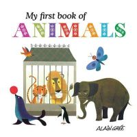 Gree, Alain - My First Book of Animals - 9781908985033 - V9781908985033