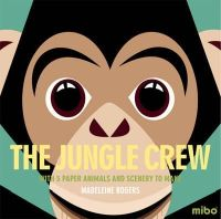 Rogers, Madeleine - The Jungle Crew: With 5 Paper Animals and Scenery to Make - 9781908985217 - V9781908985217