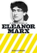 Brown, Siobhan - A Rebel's Guide to Eleanor Marx - 9781909026773 - V9781909026773
