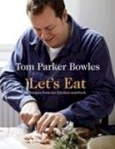 Bowles, Tom Parker - Lets Eat Recipes from My Kitchen Notebk - 9781909108240 - V9781909108240