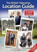 Clark, Steve, Vazirani, Shoba - The British Television Location Guide - 9781909109025 - V9781909109025