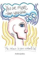 Jenkins, Andrew - You Are More Than You Think: The return to your authentic self - 9781909116078 - V9781909116078