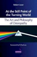 Lever, Robert - At the Still Point of the Turning World - 9781909141063 - V9781909141063