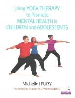 Fury, Michelle Jeanne - Using Yoga Therapy to Promote Mental Health in Children and Adolescents: Yoga Therapy for Children and Adolescents With Mental Health Issues - 9781909141193 - V9781909141193